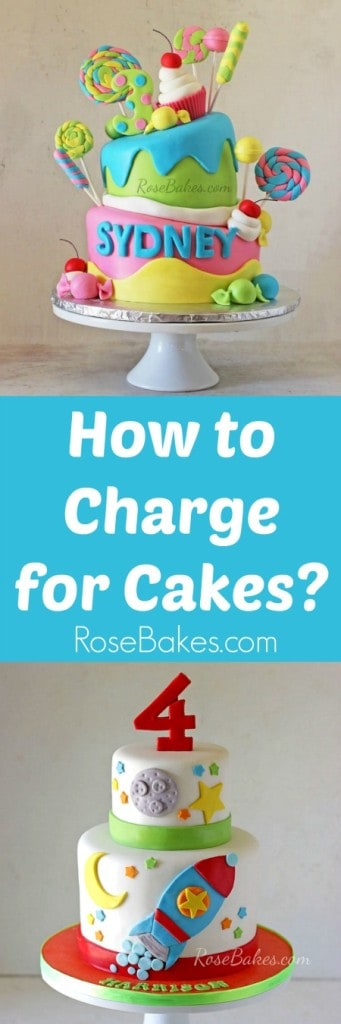 How to Charge for Cakes  - info on how to price cakes at RoseBakes.com with text for Pinterest