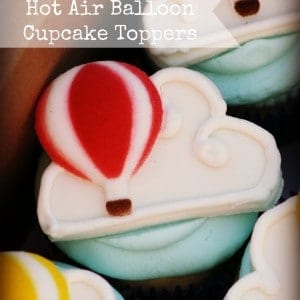 How to Make Hot Air Balloon Cupcake Toppers