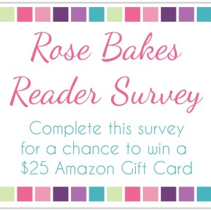 Rose Bakes Reader Survey