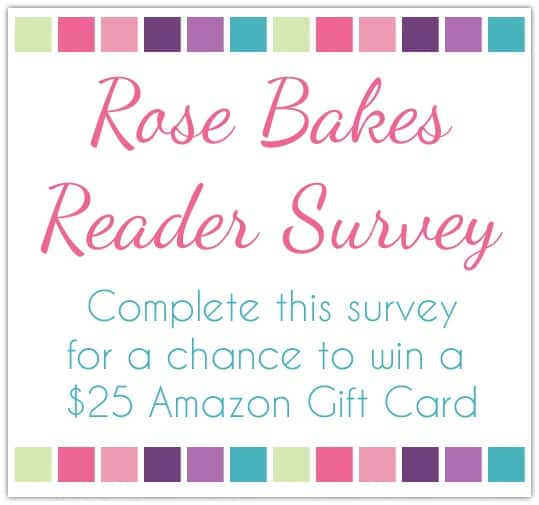 Click to take the Rose Bakes Reader Survey
