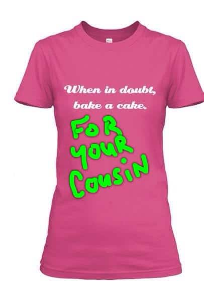 "Order a ""When in Doubt, Bake a Cake."" T-shirt"
