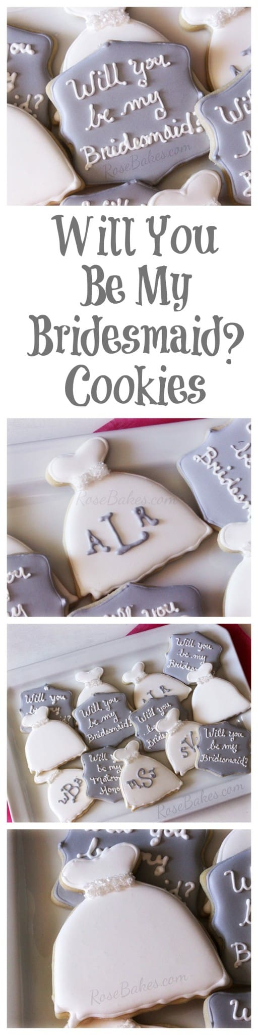 Will You Be My Bridesmaid and Wedding Dress Cookies at RoseBakes