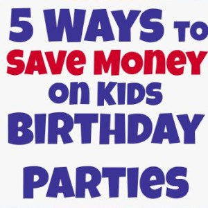 5 Ways to Save Money on Kids Birthday Parties by Rose Bakes