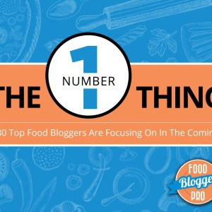 The #1 Thing: What 30 top food bloggers are focusing on in the coming year.