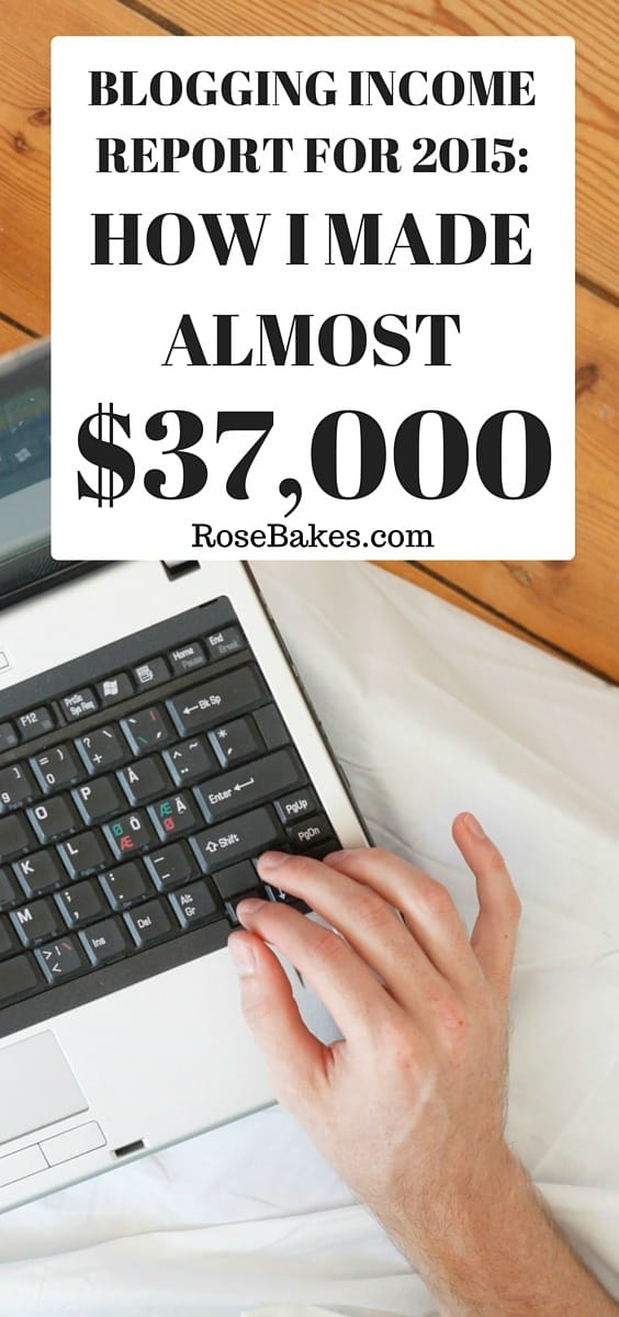 How I Made Almost Full Time Blogging Income in 2015 I Made Almost $37,000! RoseBakes.com