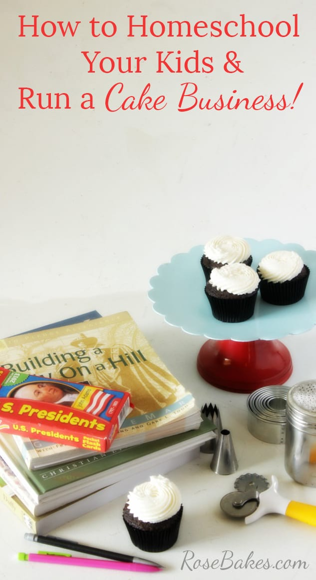 How to Homeschool Your Kids and Run a Cake Business