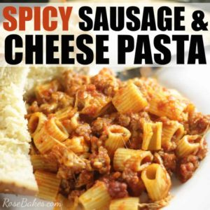 Spicy Sausage & Cheese Pasta by Rose Bakes