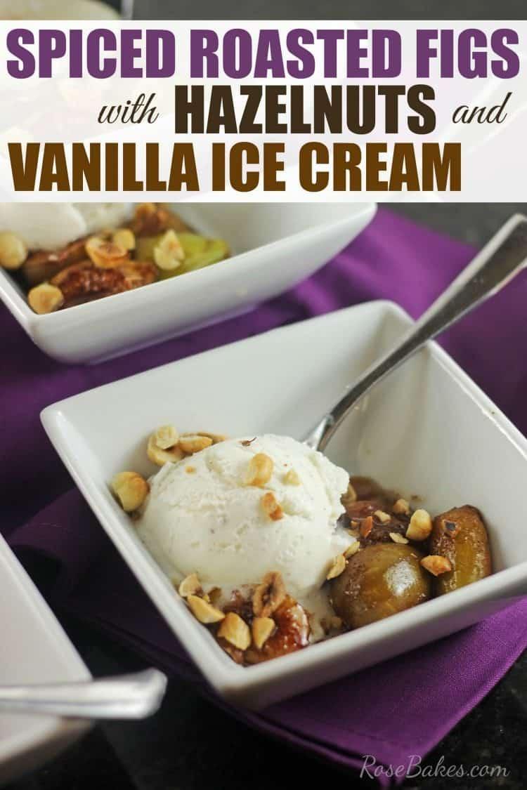 Spiced Roasted Figs with Hazelnuts & Vanilla Ice Cream by RoseBakes