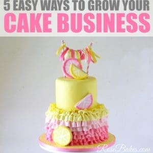 5 Easy Ways to Grow Your Cake Business by Rose Bakes