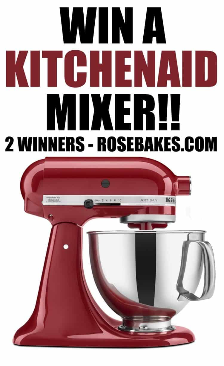 Win a KitchenAid Mixer at RoseBakes.com | 2 Winners!!