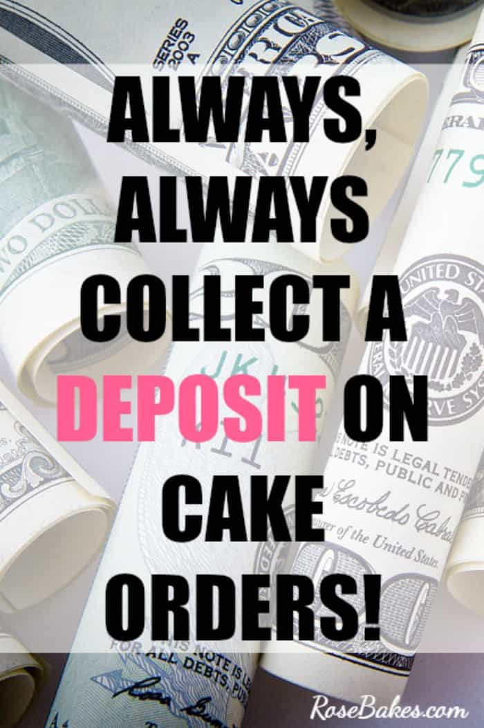 Always, ALWAYS collect a deposit on cake orders!  Learn more about running a cake business at RoseBakes.com!