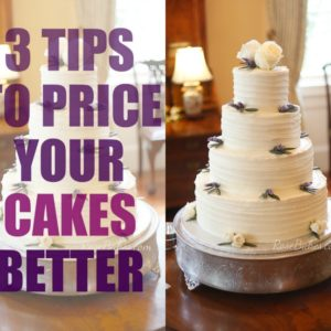 3 Tips to Price Your Cakes Better