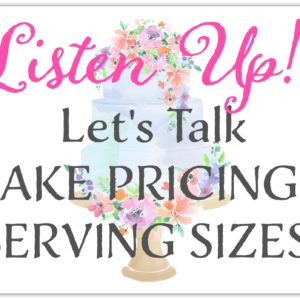 LISTEN UP. Let's talk Cake Pricing and Serving Sizes.