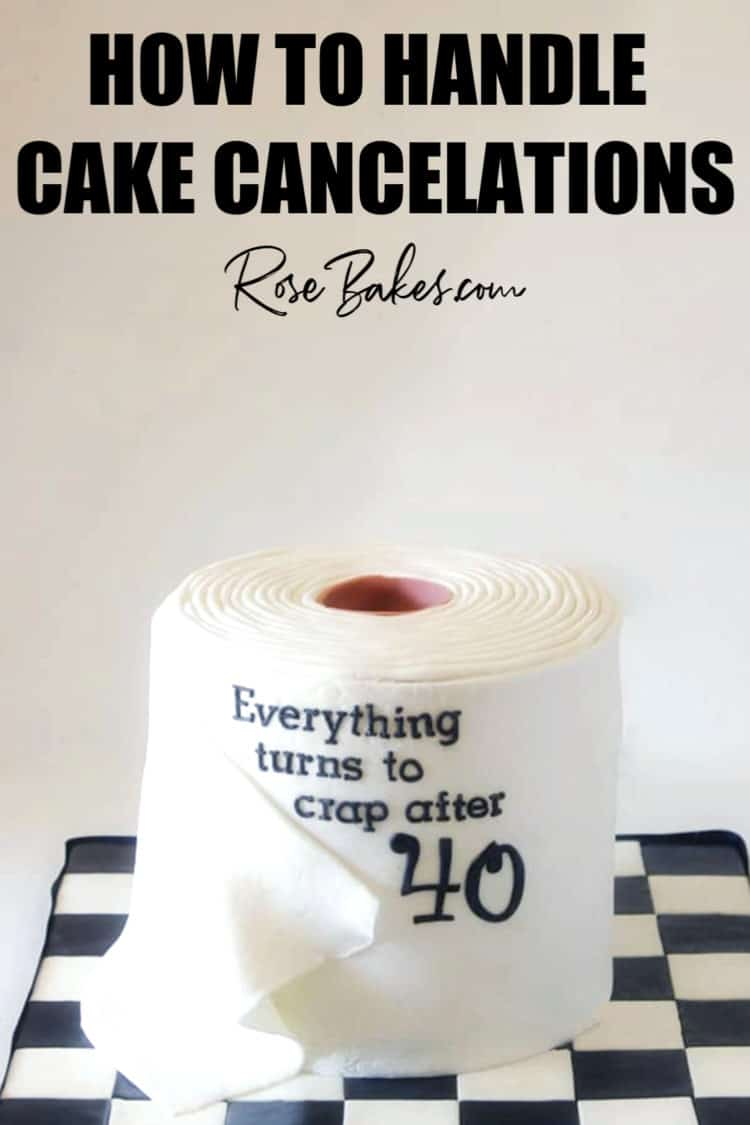 "Text at the top of the images reads, ""How to handle cake cancelations"" RoseBakes.com with a cake shaped like a roll of toilet paper.  On the cake it reads, ""Everything turns to crap after 40"""