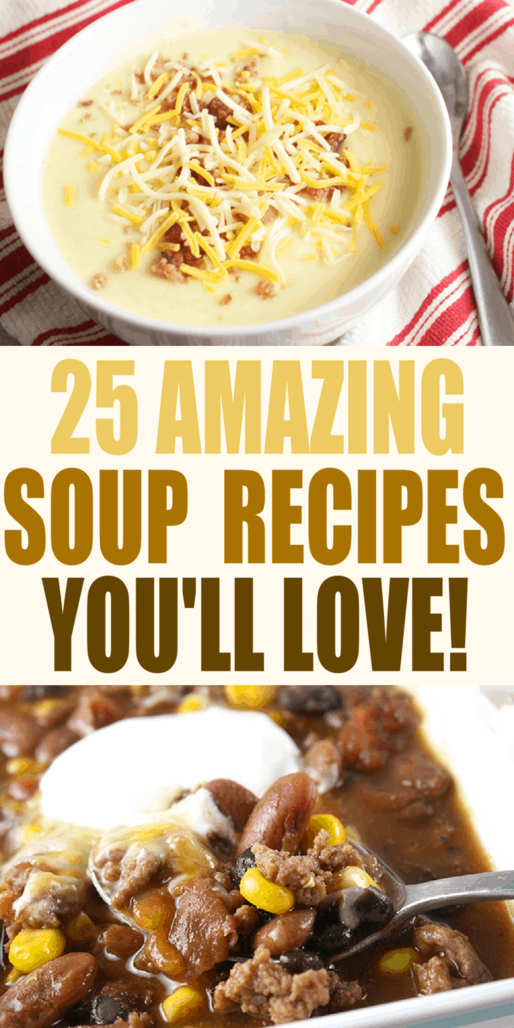 """Top image is a bowl of cream cheese potato soup topped with shredded cheese and crumbled bacon.  The bottom image is a spoonful of taco soup.  The text in the middle reads, """"25 Amazing Soup Recipes You'll Love!"""""""